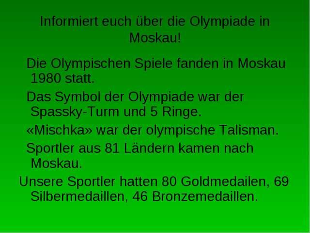 Informiert euch über die Olympiade in Moskau! Die Olympischen Spiele fanden i...