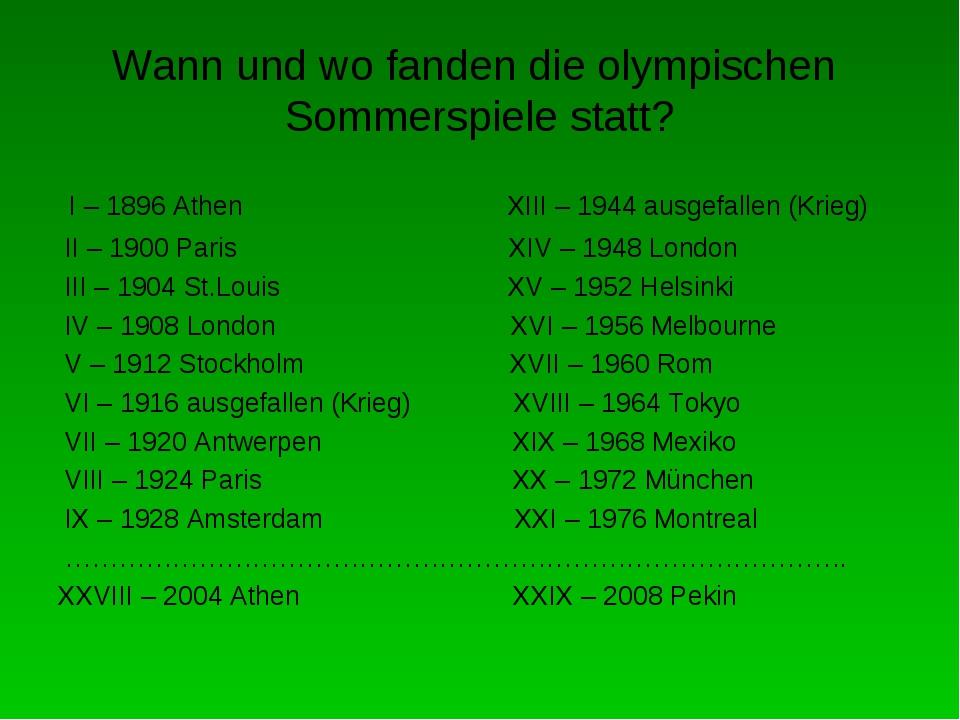 Wann und wo fanden die olympischen Sommerspiele statt? I – 1896 Athen XIII –...