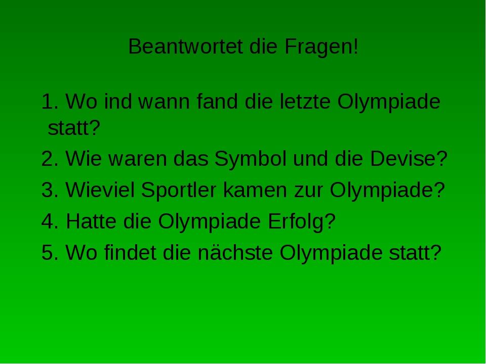 Beantwortet die Fragen! 1. Wo ind wann fand die letzte Olympiade statt? 2. Wi...