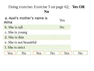 Doing exercise: Exercise 5 on page 62; Yes OR No Yes No Yes No Yes No  a.Asel