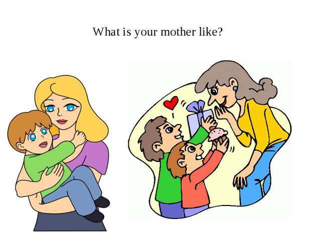 What is your mother like?