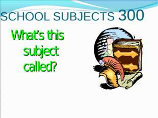 BACK SCHOOL SUBJECTS 300 History. What's this subject called?