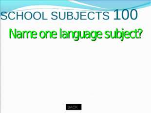 SCHOOL SUBJECTS 100 BACK Uighur, Kazakh, Russian and English… Name one langua
