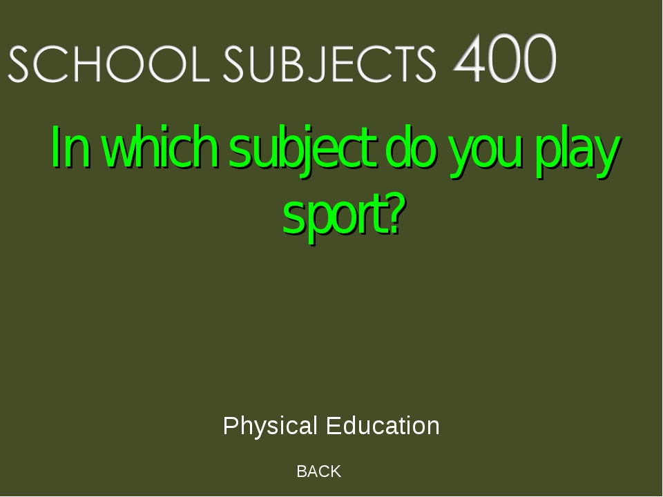 BACK Physical Education In which subject do you play sport?