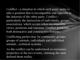 Conflict - a situation in which each party seeks to take a position that is i
