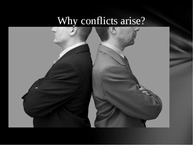 Why conflicts arise?