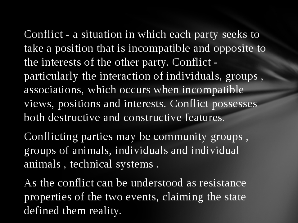 Conflict - a situation in which each party seeks to take a position that is i...