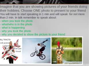 Task 3 Imagine that you are showing pictures of your friends doing their hobb