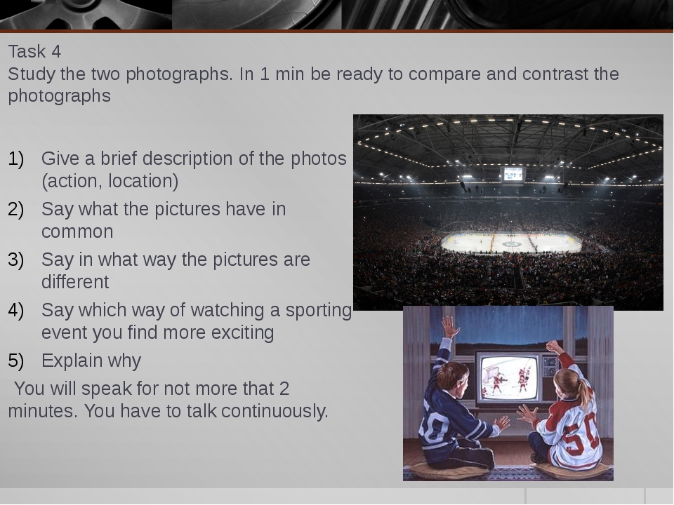 Task 4 Study the two photographs. In 1 min be ready to compare and contrast t...