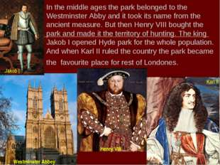 In the middle ages the park belonged to the Westminster Abby and it took its