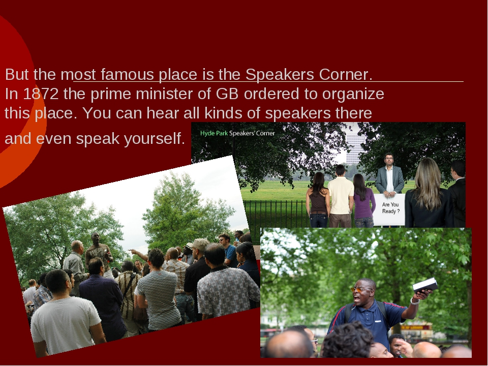 But the most famous place is the Speakers Corner. In 1872 the prime minister...