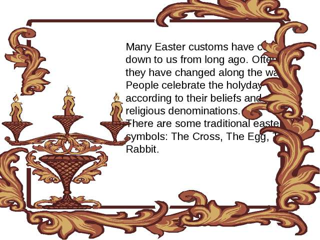 Many Easter customs have come down to us from long ago. Often they have chang...