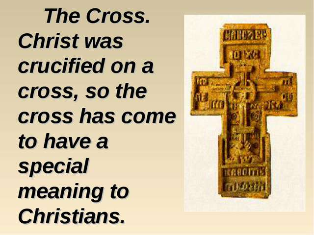 The Cross. Christ was crucified on a cross, so the cross has come to have a s...
