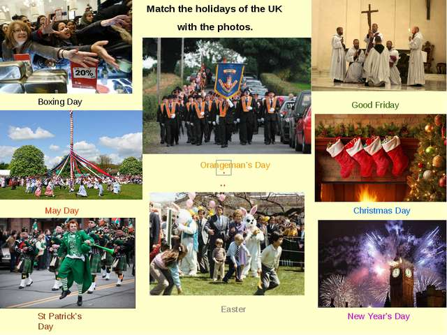 Match the holidays of the UK 	with the photos. New Year's Day St Patrick's D...