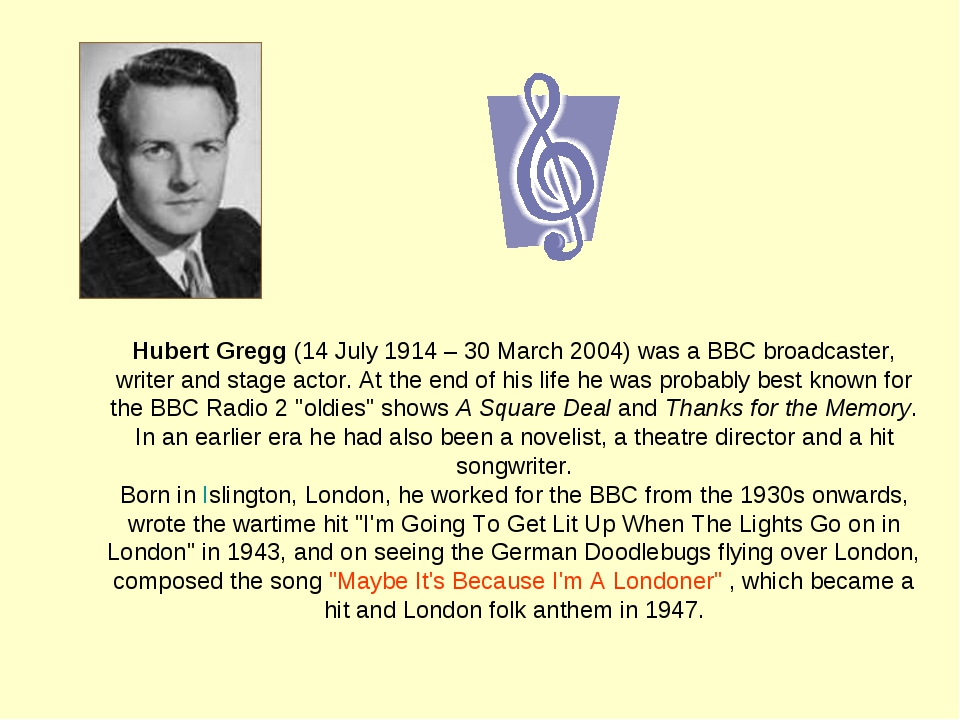 Hubert Gregg (14 July 1914 – 30 March 2004) was a BBC broadcaster, writer and...