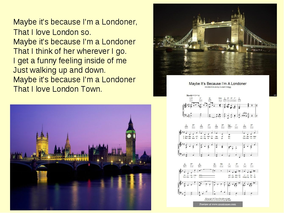 Maybe it's because I'm a Londoner, That I love London so. Maybe it's because...
