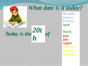 What date is it today? Today is the… of December January February April May J