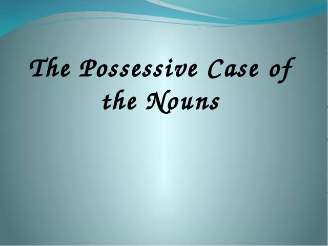 The Possessive Case of the Nouns