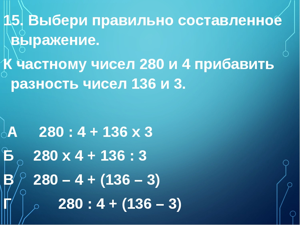 15. Выбери правильно составленное выражение. К частному чисел 280 и 4 прибави...