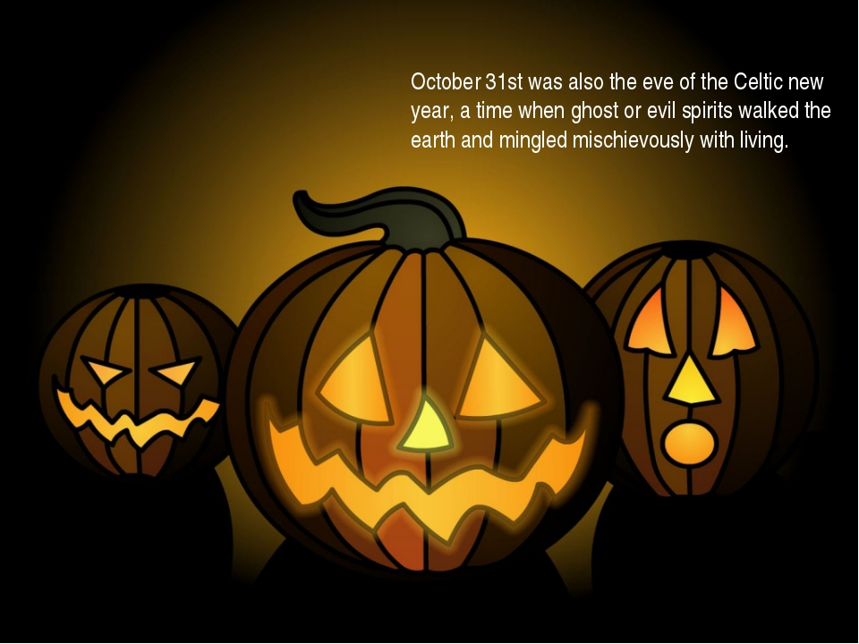 October 31st was also the eve of the Celtic new year, a time when ghost or ev...