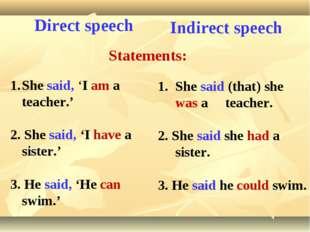 Direct speech Statements: Indirect speech She said (that) she was a teacher.