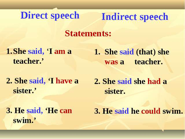 Direct speech Statements: Indirect speech She said (that) she was a teacher....