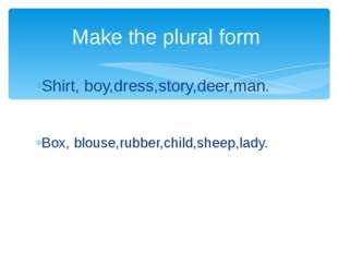 Shirt, boy,dress,story,deer,man. Box, blouse,rubber,child,sheep,lady. Make th