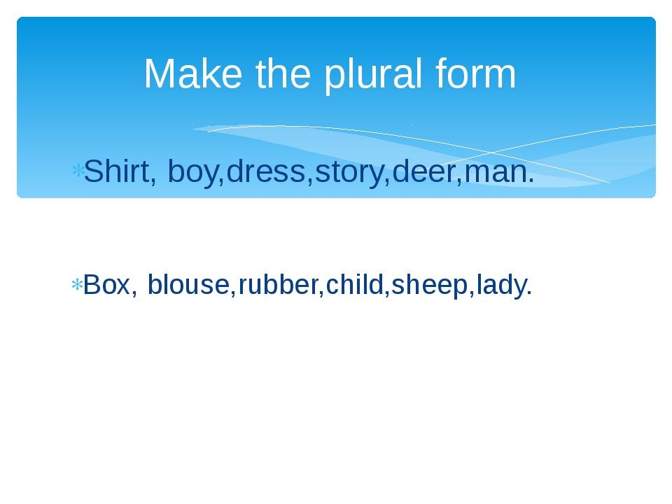 Shirt, boy,dress,story,deer,man. Box, blouse,rubber,child,sheep,lady. Make th...