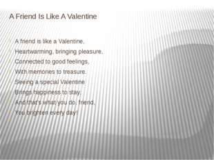 A Friend Is Like A Valentine A friend is like a Valentine, Heartwarming, brin
