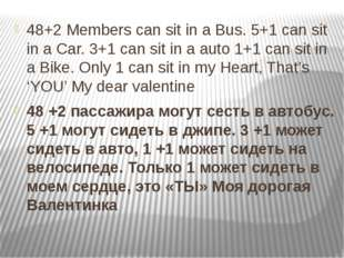 48+2 Members can sit in a Bus. 5+1 can sit in a Car. 3+1 can sit in a auto 1+