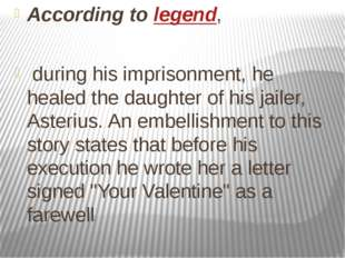 According to legend, during his imprisonment, he healed the daughter of his j