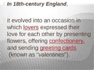In 18th-century England, it evolved into an occasion in which lovers expresse