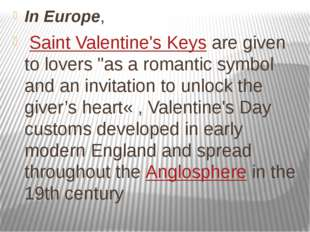 "In Europe,  Saint Valentine's Keys are given to lovers ""as a romantic symbol"