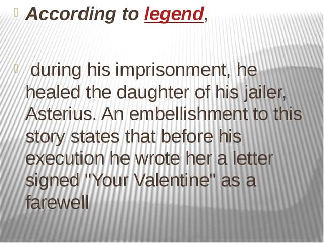 According to legend, during his imprisonment, he healed the daughter of his j...