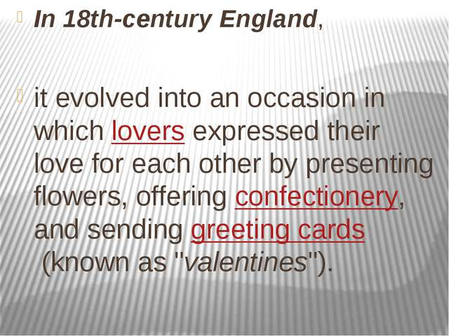 In 18th-century England, it evolved into an occasion in which lovers expresse...