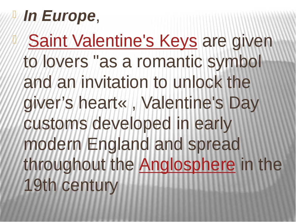 "In Europe,  Saint Valentine's Keys are given to lovers ""as a romantic symbol..."