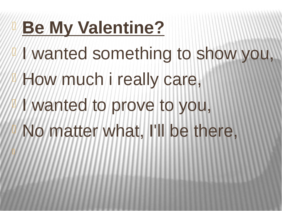Be My Valentine? I wanted something to show you, How much i really care, I wa...