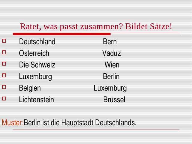 Ratet, was passt zusammen? Bildet Sätze! Deutschland Bern Österreich Vaduz Di...