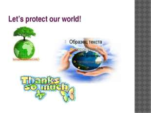 Let's protect our world!
