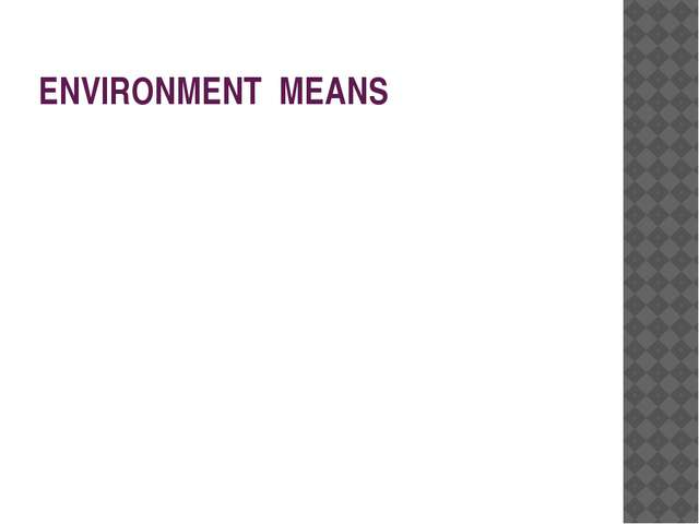 ENVIRONMENT MEANS