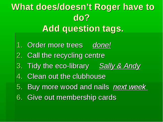 What does/doesn't Roger have to do? Add question tags. Order more trees done!...