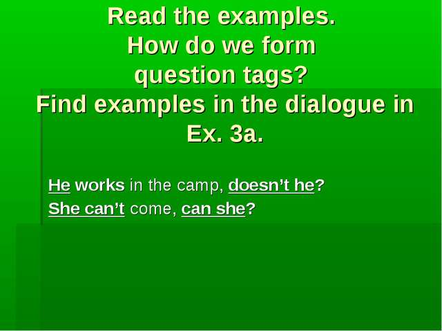 Read the examples. How do we form question tags? Find examples in the dialog...