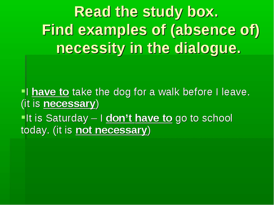 Read the study box. Find examples of (absence of) necessity in the dialogue.
