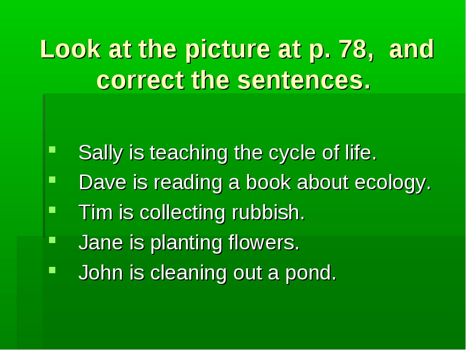 Look at the picture at p. 78, and correct the sentences. Sally is teaching th...