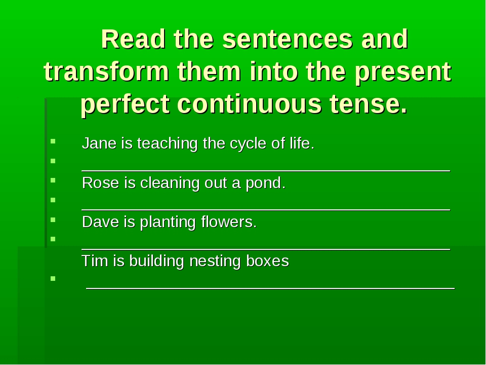 Read the sentences and transform them into the present perfect continuous te...