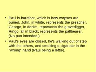 Paul is barefoot, which is how corpses are buried. John, in white, represent
