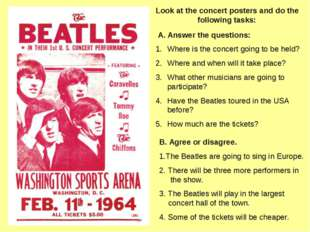 Look at the concert posters and do the  following tasks: A. Answer the quest