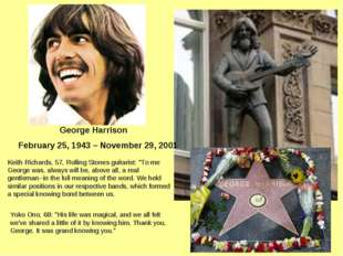 George Harrison February 25, 1943 – November 29, 2001 Keith Richards, 57, R