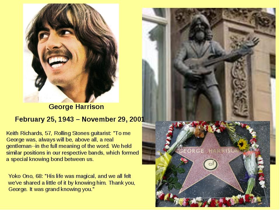 George Harrison February 25, 1943 – November 29, 2001 Keith Richards, 57, R...