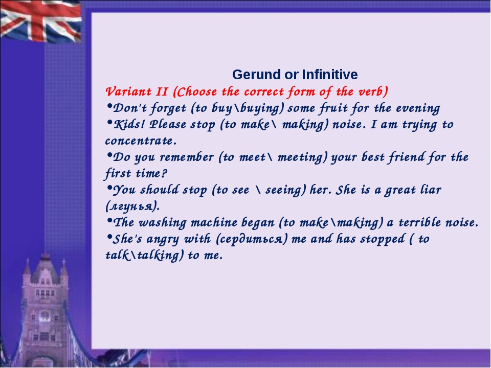 Gerund or Infinitive Variant II (Choose the correct form of the verb) Don't f...